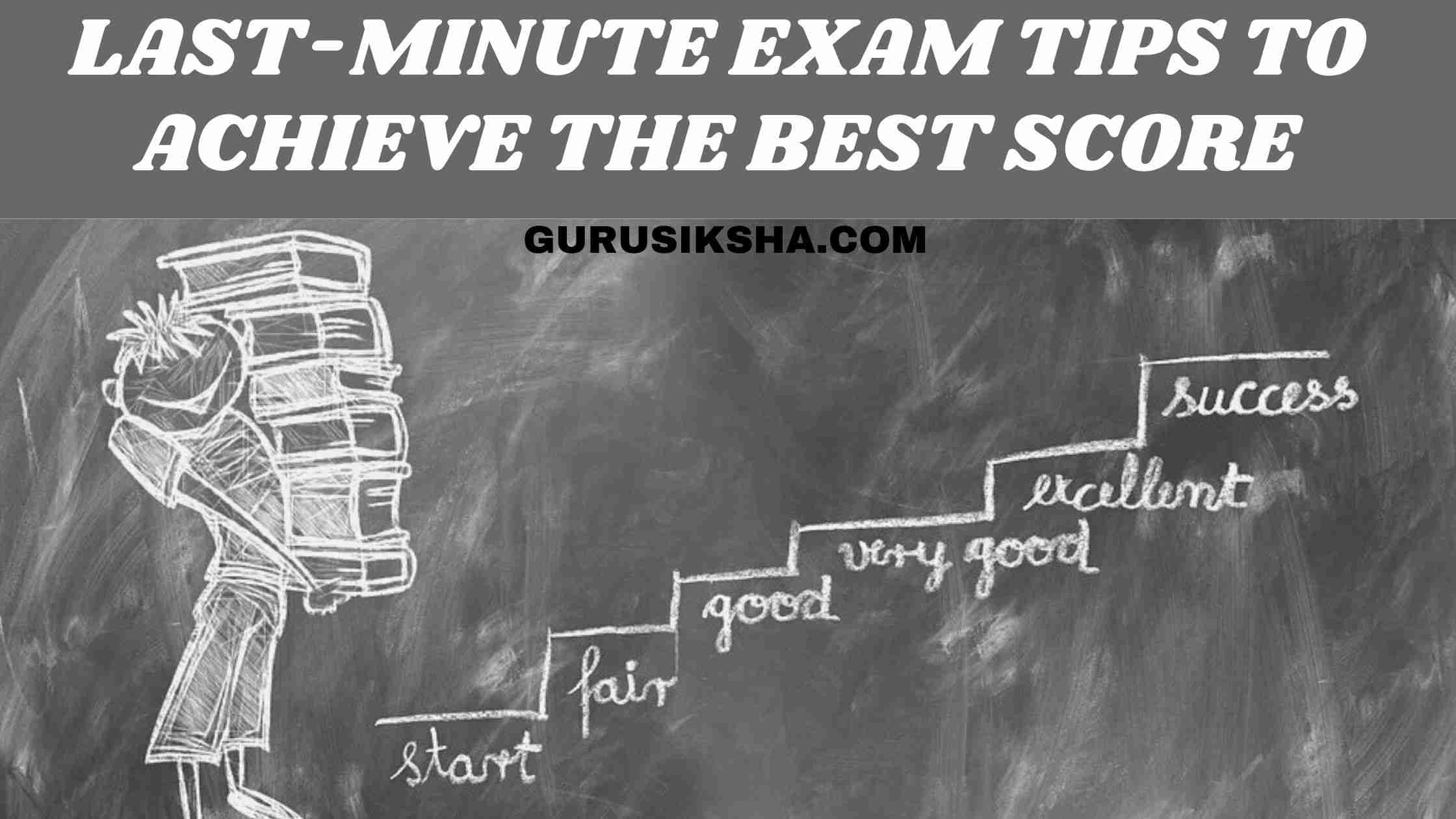 Some Last-Minute Exam Tips To Achieve The Best Score