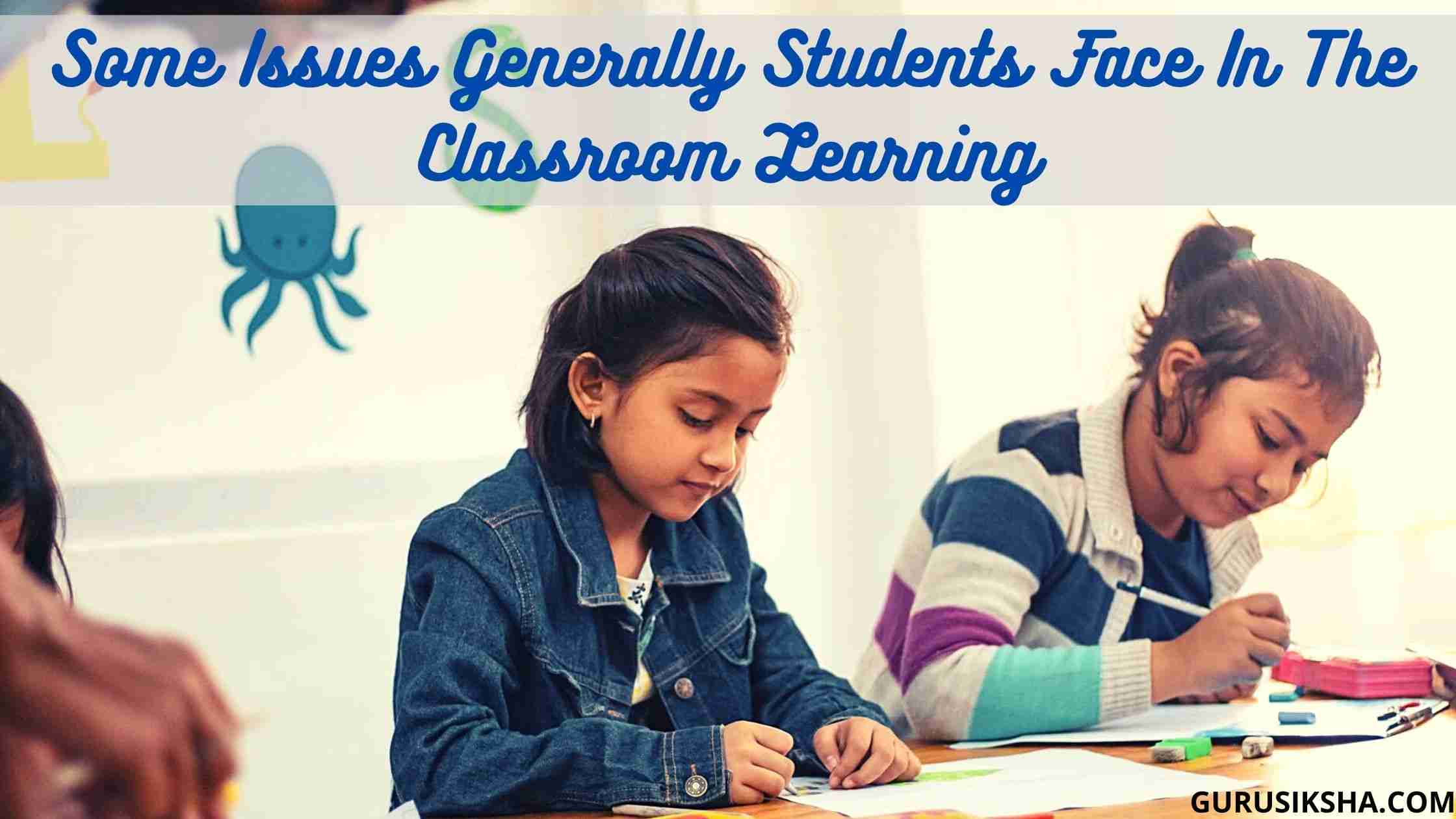 What Issues Generally Students Face In The Classroom Learning?
