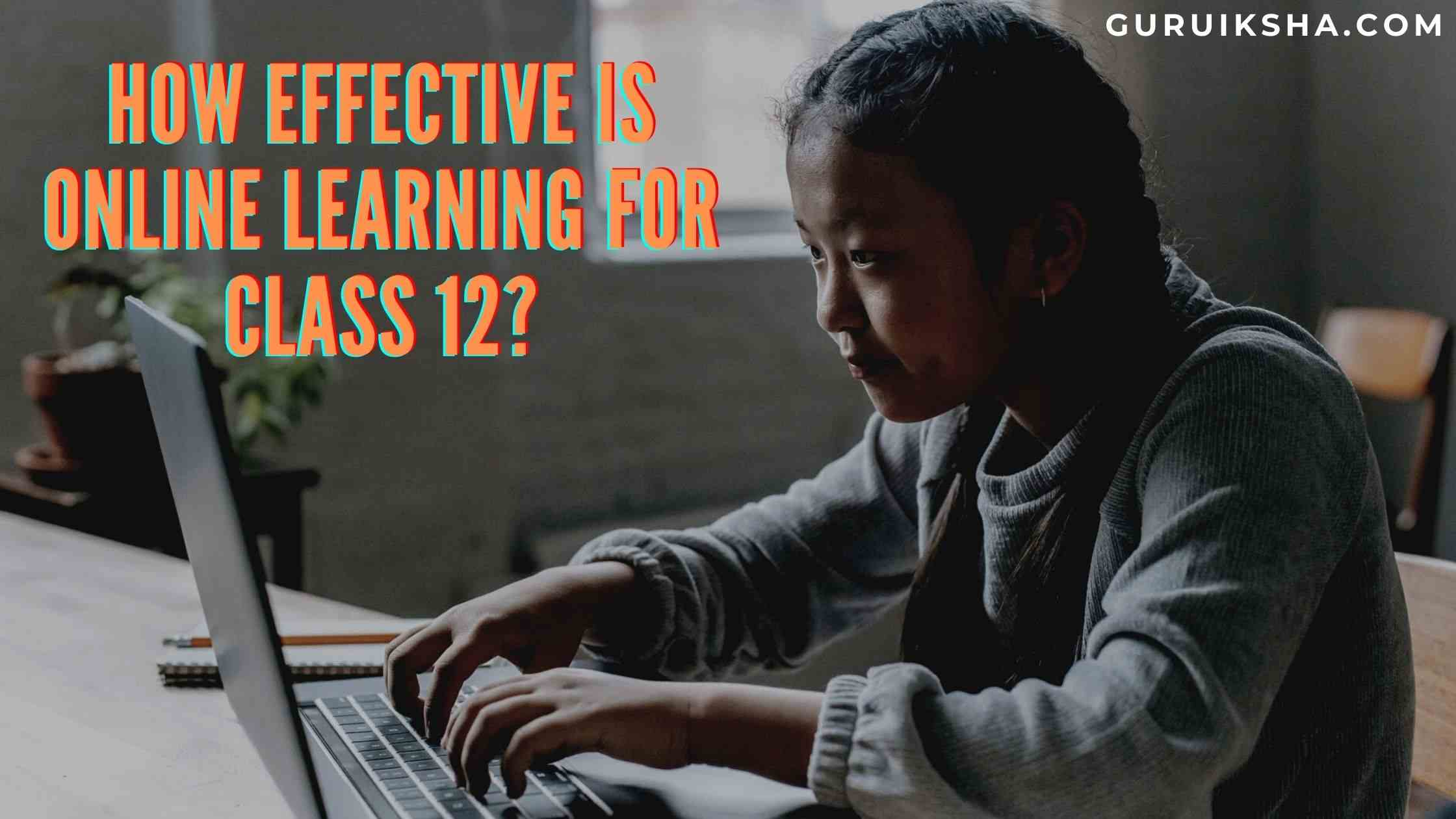 How Effective Is Online Learning For Class 12?