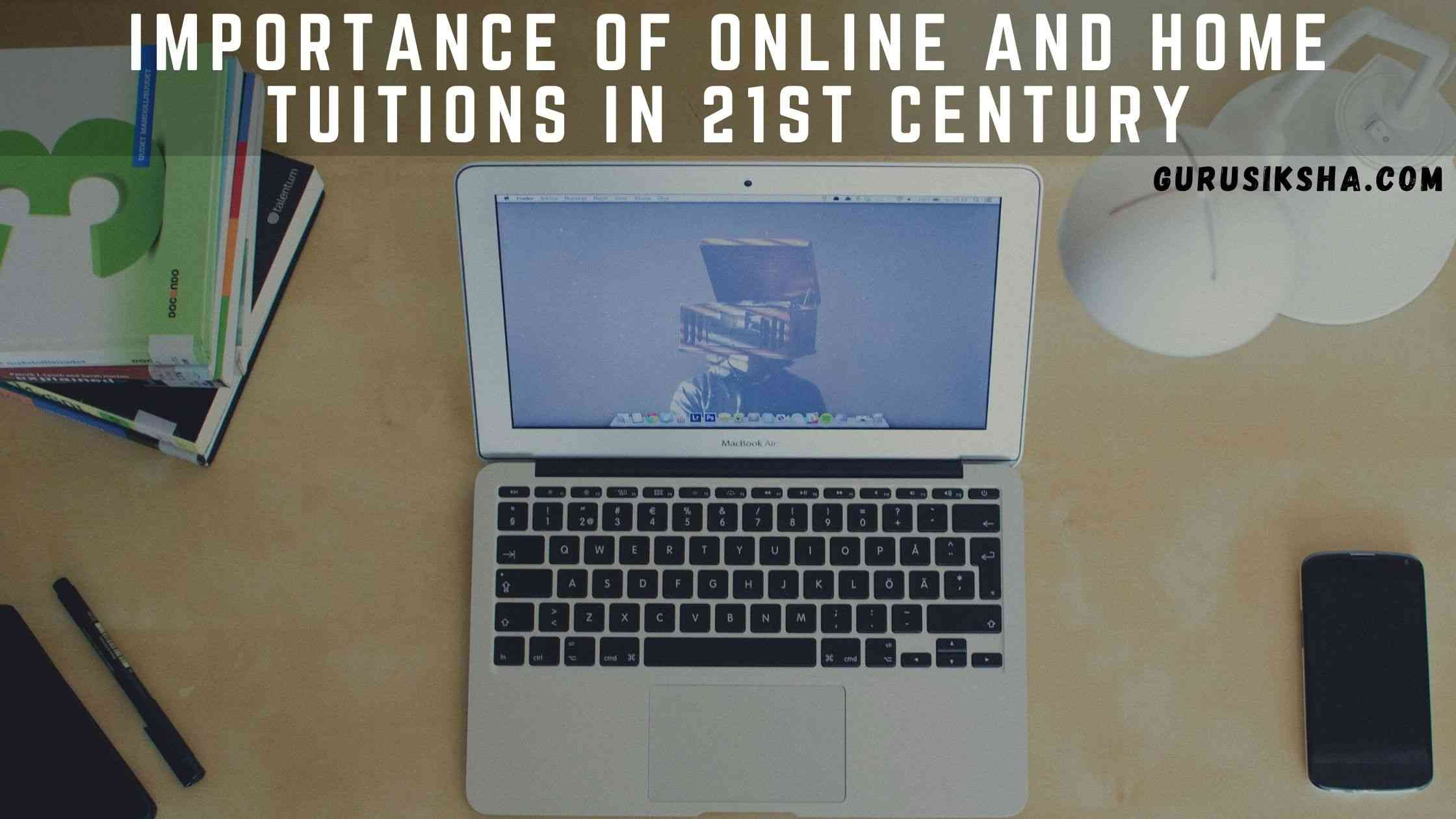 Importance Of Online And Home Tuitions In 21st Century