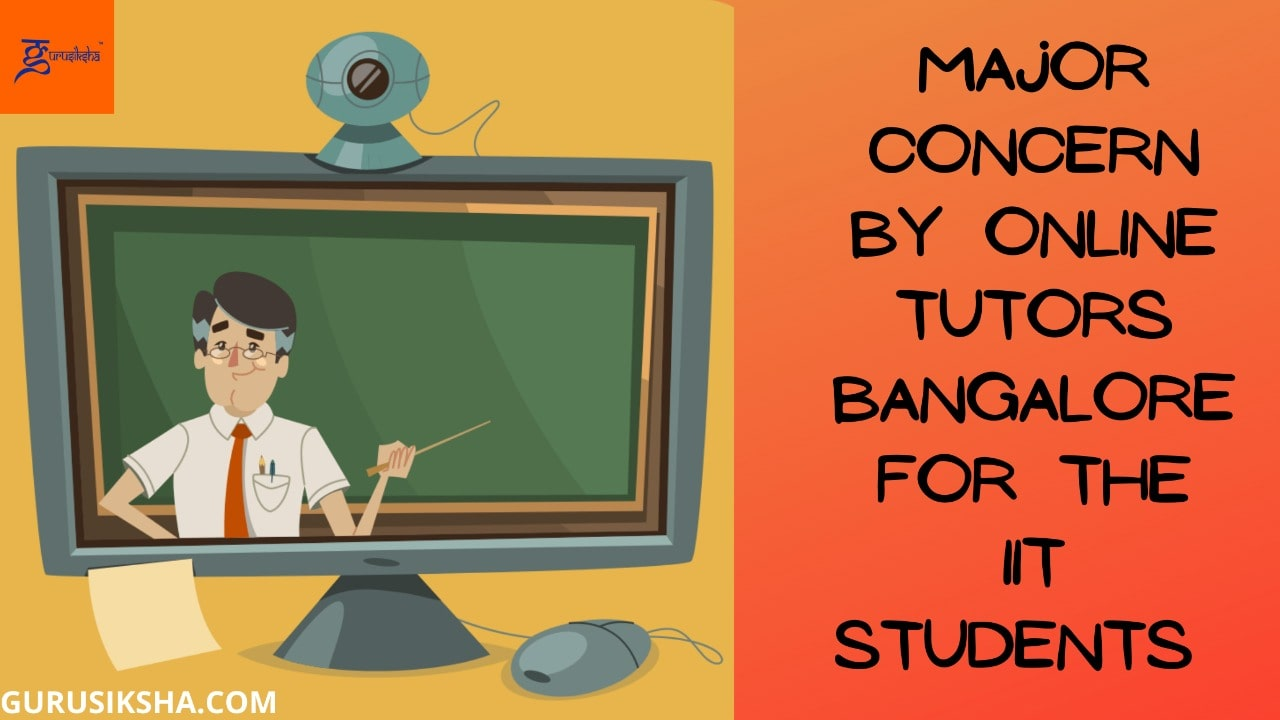 Major Concern By Online Tutors Bangalore For The IIT Students