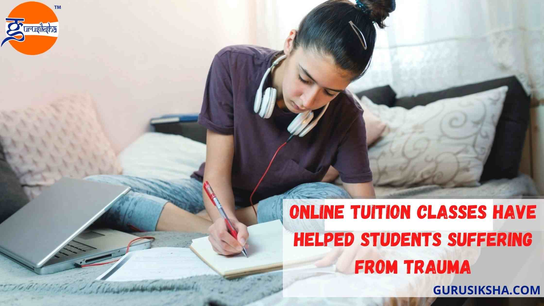 How Online Tuition Classes Have Helped Students Suffering From Trauma?