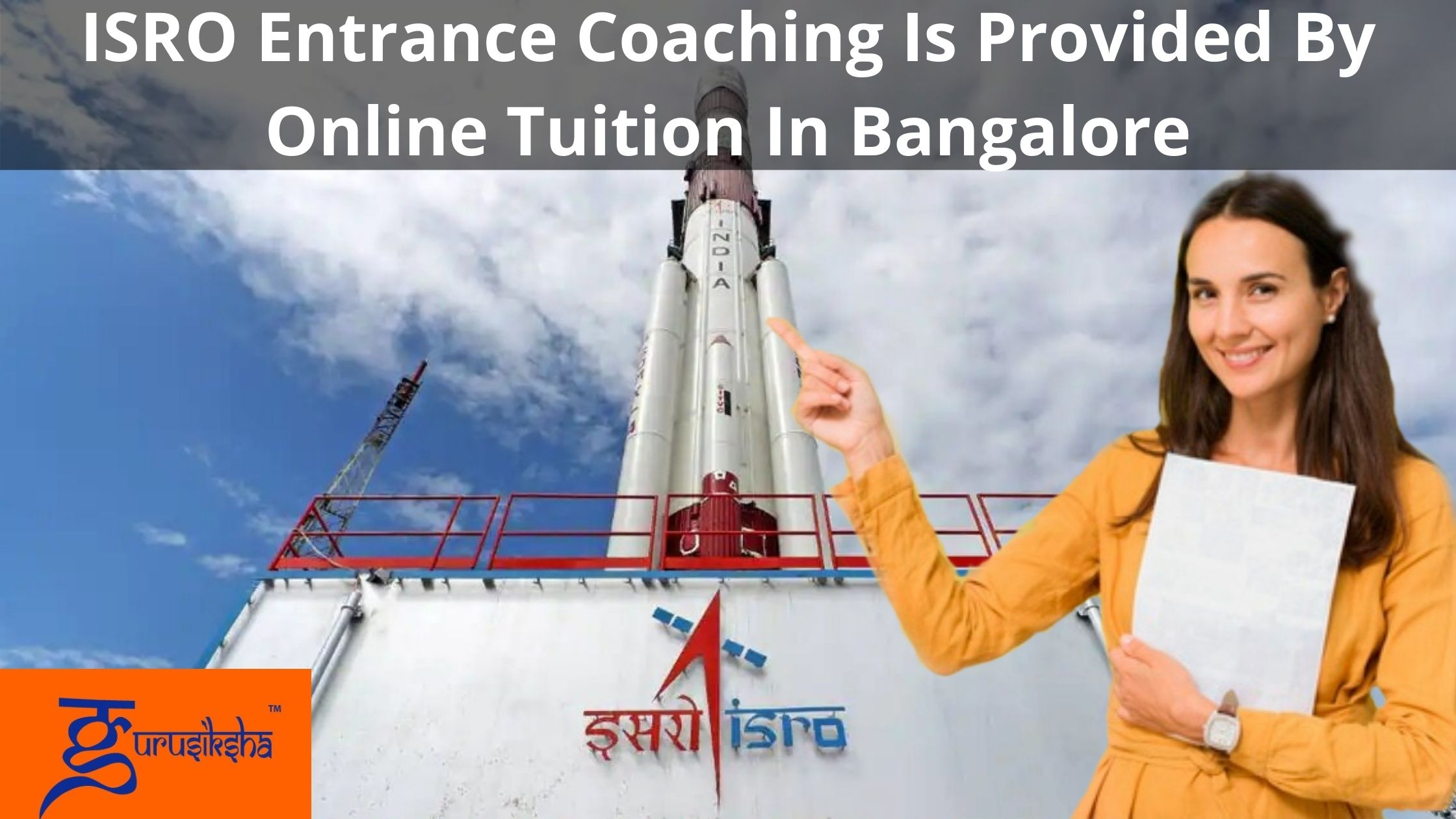 ISRO Entrance Coaching Is Provided By Online Tuition In Bangalore